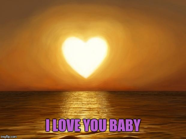 Love | I LOVE YOU BABY | image tagged in love | made w/ Imgflip meme maker