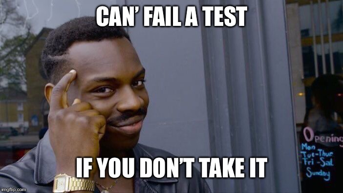 Roll Safe Think About It Meme | CAN' FAIL A TEST IF YOU DON'T TAKE IT | image tagged in memes,roll safe think about it | made w/ Imgflip meme maker