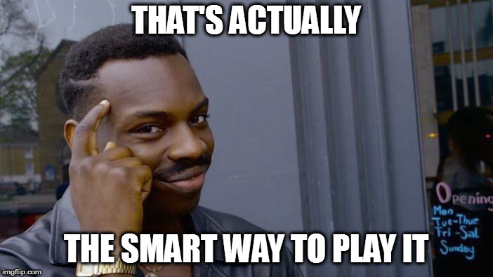 Roll Safe Think About It Meme | THAT'S ACTUALLY THE SMART WAY TO PLAY IT | image tagged in memes,roll safe think about it | made w/ Imgflip meme maker