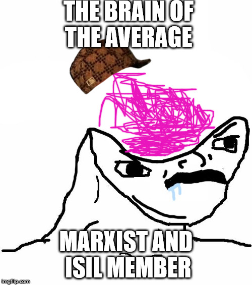 Angry Brainlet  | THE BRAIN OF THE AVERAGE MARXIST AND ISIL MEMBER | image tagged in angry brainlet,scumbag | made w/ Imgflip meme maker