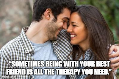 """Sometimes being with your best friend is all the therapy you need."" 