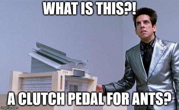 Zoolander | WHAT IS THIS?! A CLUTCH PEDAL FOR ANTS? | image tagged in zoolander | made w/ Imgflip meme maker