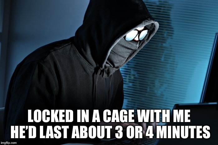 Paranoid | LOCKED IN A CAGE WITH ME HE'D LAST ABOUT 3 OR 4 MINUTES | image tagged in paranoid | made w/ Imgflip meme maker