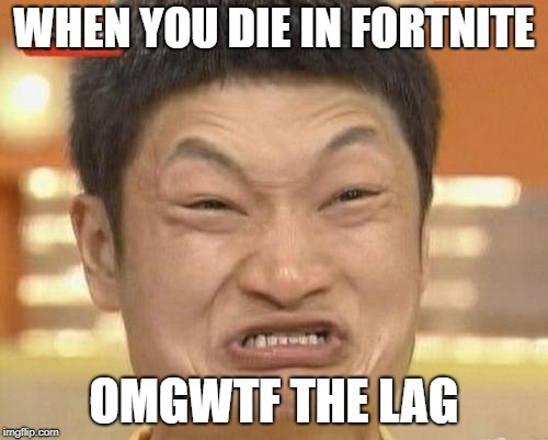 Impossibru Guy Original | WHEN YOU DIE IN FORTNITE OMGWTF THE LAG | image tagged in memes,impossibru guy original | made w/ Imgflip meme maker