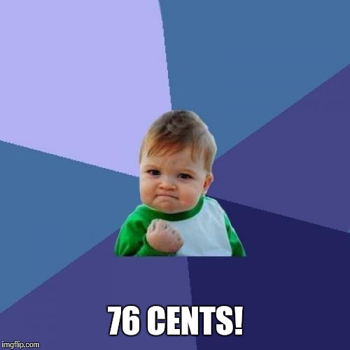 Success Kid Meme | 76 CENTS! | image tagged in memes,success kid | made w/ Imgflip meme maker