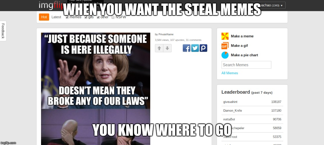 WHEN YOU WANT THE STEAL MEMES YOU KNOW WHERE TO GO | image tagged in stolen memes week | made w/ Imgflip meme maker