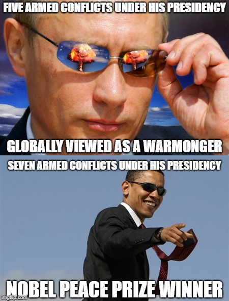FIVE ARMED CONFLICTS UNDER HIS PRESIDENCY GLOBALLY VIEWED AS A WARMONGER NOBEL PEACE PRIZE WINNER SEVEN ARMED CONFLICTS UNDER HIS PRESIDENCY | made w/ Imgflip meme maker