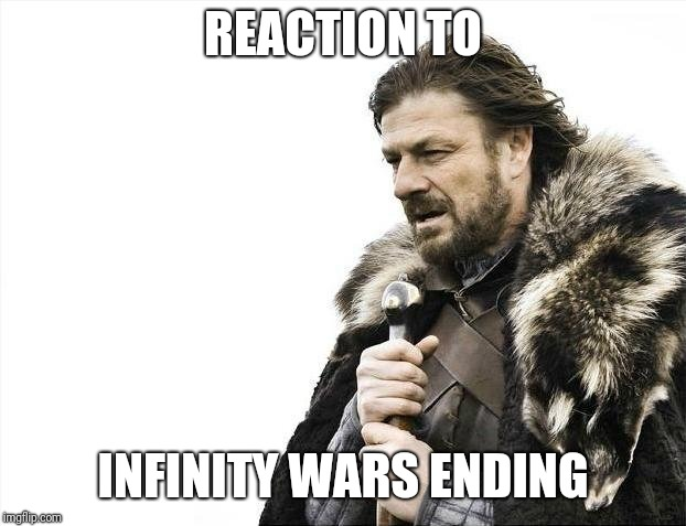Damnit credits, roll faster... | REACTION TO INFINITY WARS ENDING | image tagged in memes,brace yourselves x is coming | made w/ Imgflip meme maker