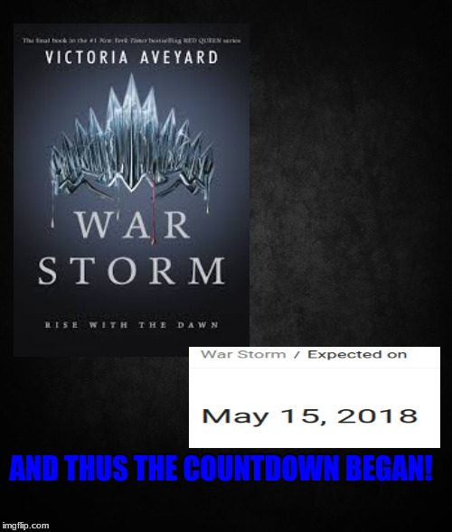 and thus the countdown began | AND THUS THE COUNTDOWN BEGAN! | image tagged in red qeen,war storm,victoria aveyard,suspence,countdown,soon | made w/ Imgflip meme maker