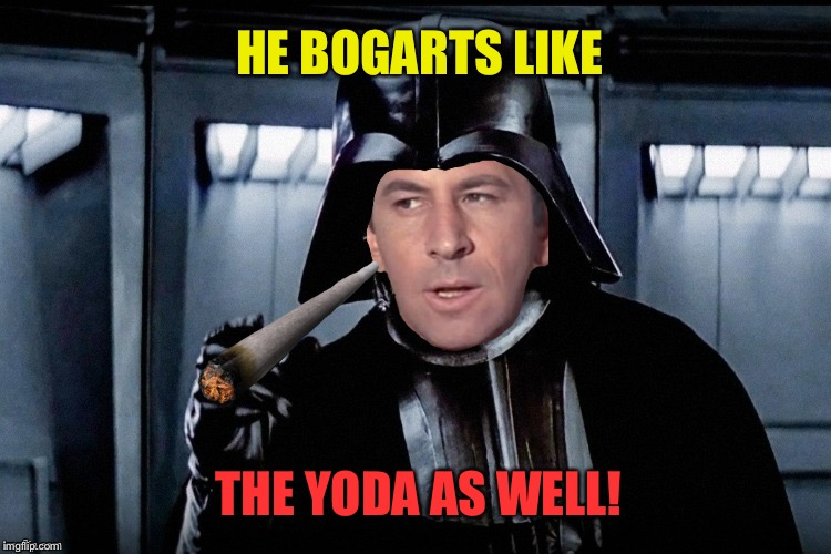 HE BOGARTS LIKE THE YODA AS WELL! | made w/ Imgflip meme maker
