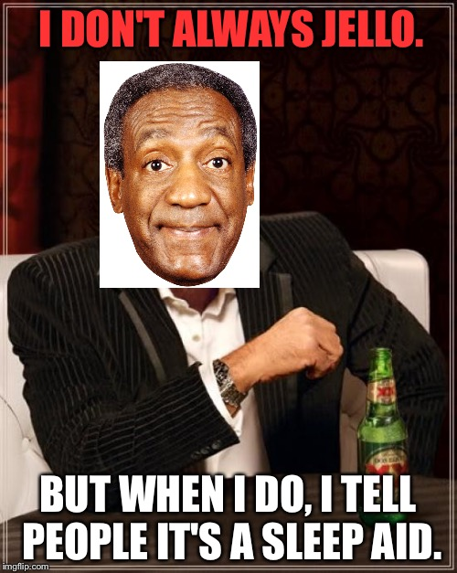 Bill Cosby Jello Sleep Aid | I DON'T ALWAYS JELLO. BUT WHEN I DO, I TELL PEOPLE IT'S A SLEEP AID. | image tagged in memes,the most interesting man in the world,bill cosby pudding,jello,sleep,medicine | made w/ Imgflip meme maker