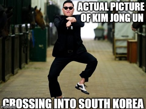 Psy Horse Dance |  ACTUAL PICTURE OF KIM JONG UN; CROSSING INTO SOUTH KOREA | image tagged in memes,psy horse dance | made w/ Imgflip meme maker