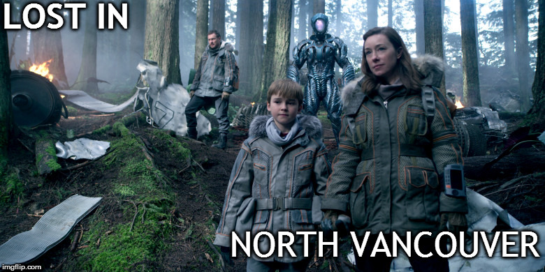 LOST IN NORTH VANCOUVER | image tagged in lost in space | made w/ Imgflip meme maker