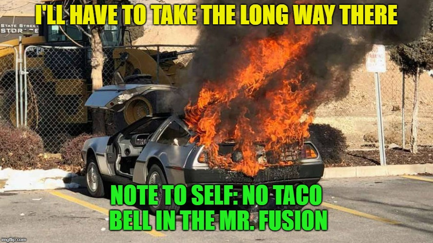 I'LL HAVE TO TAKE THE LONG WAY THERE NOTE TO SELF: NO TACO BELL IN THE MR. FUSION | made w/ Imgflip meme maker