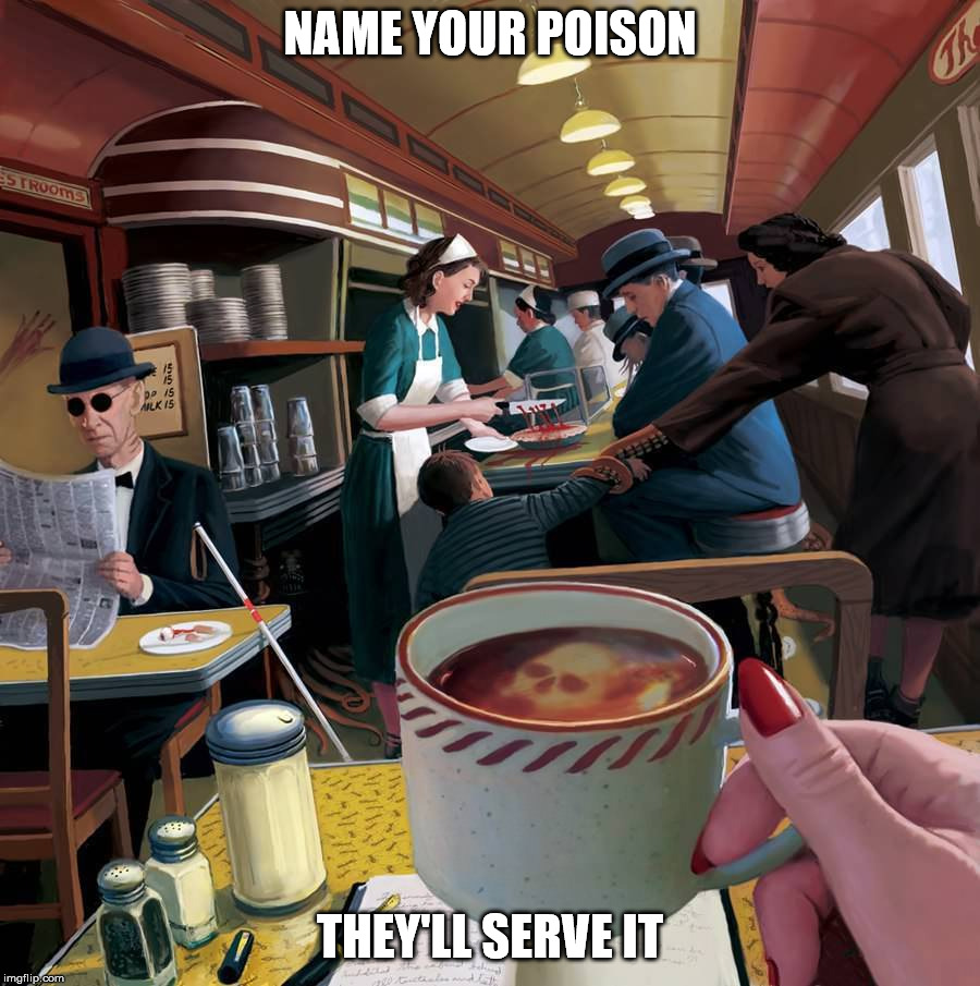 A lot of subtle things going on here; see if your can spot them all. | NAME YOUR POISON THEY'LL SERVE IT | image tagged in morbid picture,diner of despair,find the wierdness | made w/ Imgflip meme maker