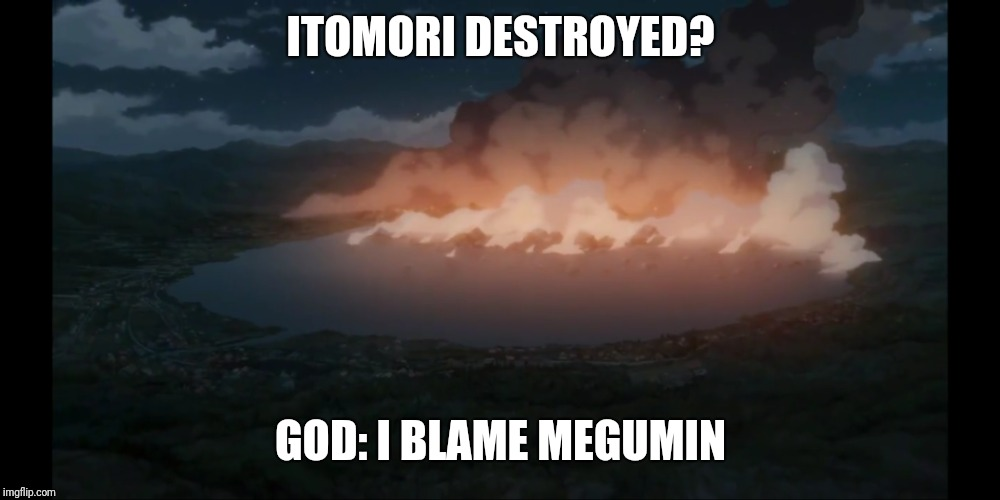 I'm (not) sorry :P | ITOMORI DESTROYED? GOD: I BLAME MEGUMIN | image tagged in anime,kimi no na wa,your name | made w/ Imgflip meme maker