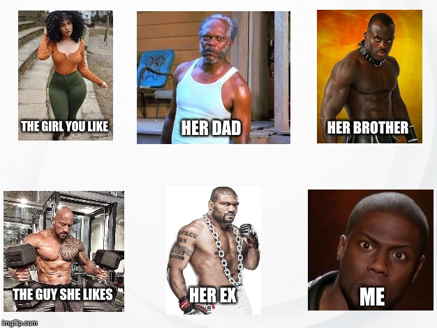 THE GIRL YOU LIKE HER DAD HER BROTHER THE GUY SHE LIKES HER EX ME | image tagged in i like | made w/ Imgflip meme maker