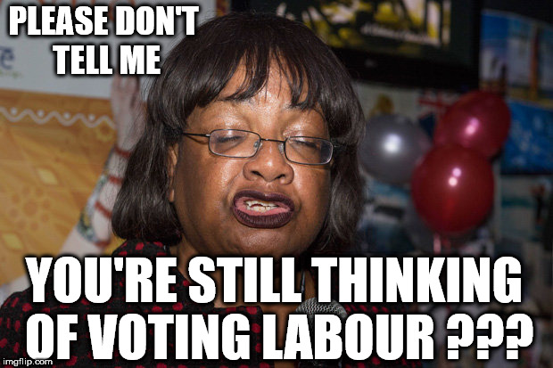 Diane Abbott - don't tell me you're thinking of voting Labour |  PLEASE DON'T TELL ME; YOU'RE STILL THINKING OF VOTING LABOUR ??? | image tagged in diane abbott,corbyn eww,vote corbyn,party of hate,windrush,funny | made w/ Imgflip meme maker
