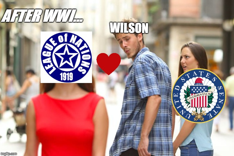 Distracted Boyfriend Meme | AFTER WWI... WILSON | image tagged in memes,distracted boyfriend | made w/ Imgflip meme maker