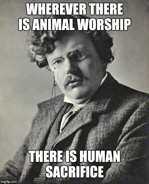 WHEREVER THERE IS ANIMAL WORSHIP THERE IS HUMAN SACRIFICE | made w/ Imgflip meme maker