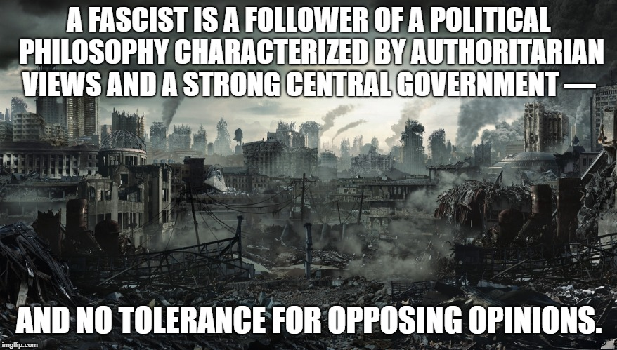 Political Ideology That Attracts Does Not Fear Opposing Views | A FASCIST IS A FOLLOWER OF A POLITICAL PHILOSOPHY CHARACTERIZED BY AUTHORITARIAN VIEWS AND A STRONG CENTRAL GOVERNMENT — AND NO TOLERANCE FO | image tagged in democrats,liberals,college liberal,kanye west,donald trump,fascist | made w/ Imgflip meme maker