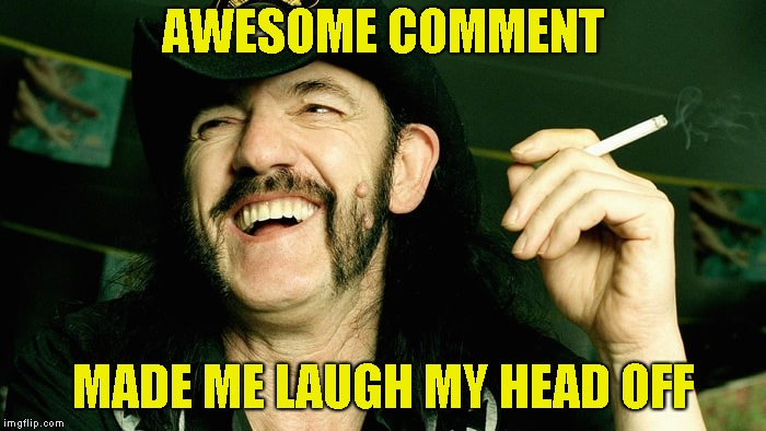 AWESOME COMMENT MADE ME LAUGH MY HEAD OFF | made w/ Imgflip meme maker