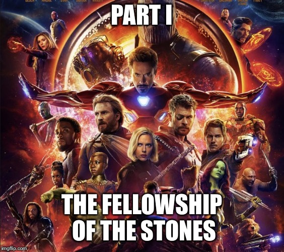 What happens when you don't destroy a stone of power and start wielding it yourself | PART I THE FELLOWSHIP OF THE STONES | image tagged in infinity wars,lotr,ring,stone,original,plot | made w/ Imgflip meme maker