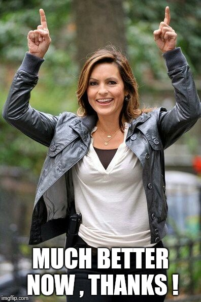 Olivia Benson | MUCH BETTER NOW , THANKS ! | image tagged in olivia benson | made w/ Imgflip meme maker
