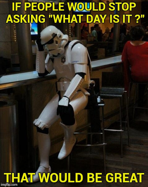 ". . . and they did the fourth one first and then . . . |  IF PEOPLE WOULD STOP ASKING ""WHAT DAY IS IT ?""; THAT WOULD BE GREAT 
