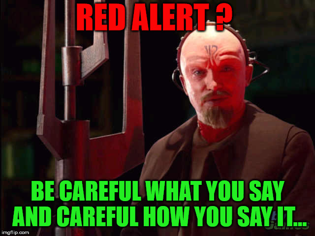 RED ALERT ? BE CAREFUL WHAT YOU SAY AND CAREFUL HOW YOU SAY IT... | made w/ Imgflip meme maker