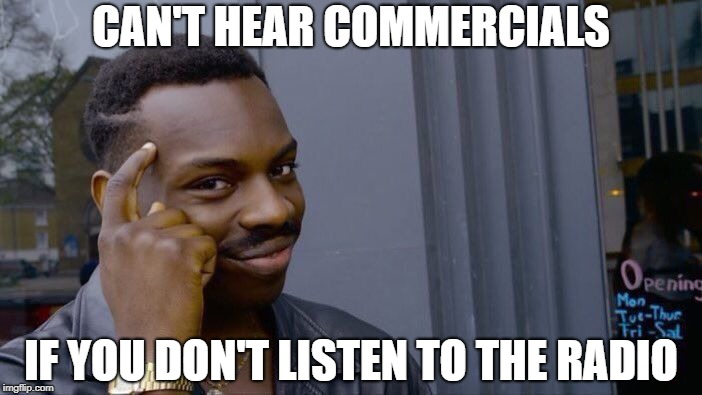 Roll Safe Think About It Meme | CAN'T HEAR COMMERCIALS IF YOU DON'T LISTEN TO THE RADIO | image tagged in memes,roll safe think about it | made w/ Imgflip meme maker