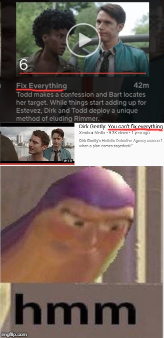 You can't fix everything | image tagged in dirk gently,hmm,buzz lightyear | made w/ Imgflip meme maker