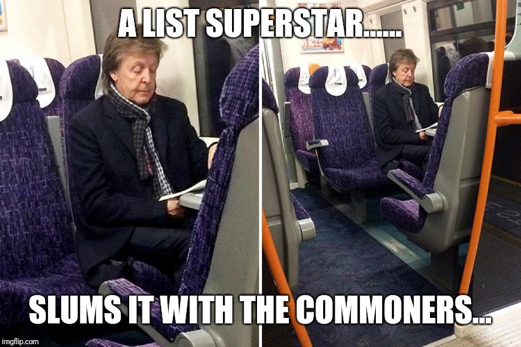 A LIST SUPERSTAR...... SLUMS IT WITH THE COMMONERS... | image tagged in paul mccartney | made w/ Imgflip meme maker