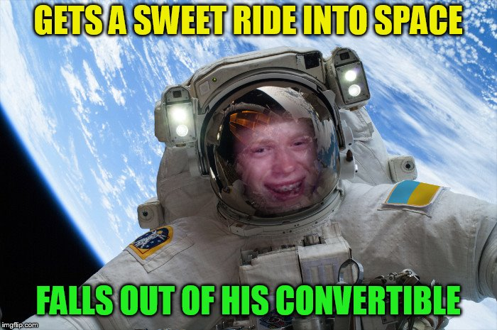 GETS A SWEET RIDE INTO SPACE FALLS OUT OF HIS CONVERTIBLE | made w/ Imgflip meme maker