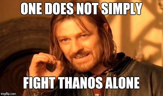 One Does Not Simply Meme | ONE DOES NOT SIMPLY FIGHT THANOS ALONE | image tagged in memes,one does not simply | made w/ Imgflip meme maker