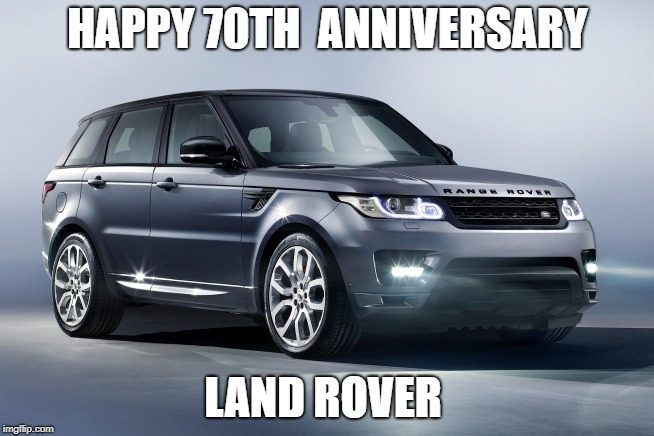happy 70 year  | HAPPY 70TH  ANNIVERSARY LAND ROVER | image tagged in land rover | made w/ Imgflip meme maker