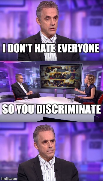 I DON'T HATE EVERYONE SO YOU DISCRIMINATE | made w/ Imgflip meme maker