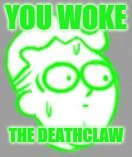 YOU WOKE THE DEATHCLAW | image tagged in deathclaw inbound | made w/ Imgflip meme maker
