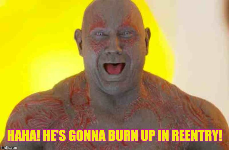 HAHA! HE'S GONNA BURN UP IN REENTRY! | made w/ Imgflip meme maker