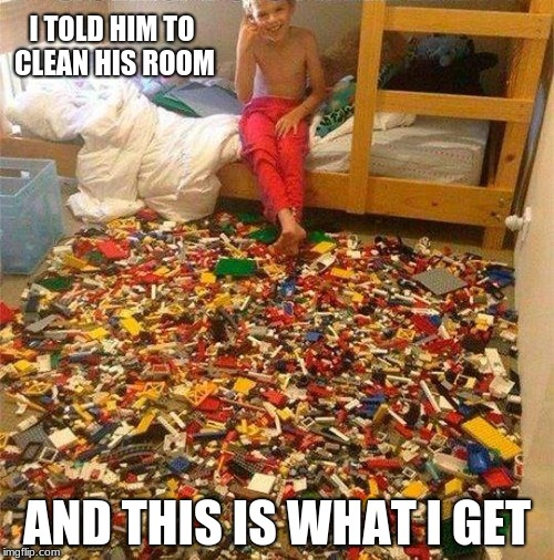 Lego Obstacle | I TOLD HIM TO CLEAN HIS ROOM AND THIS IS WHAT I GET | image tagged in lego obstacle | made w/ Imgflip meme maker