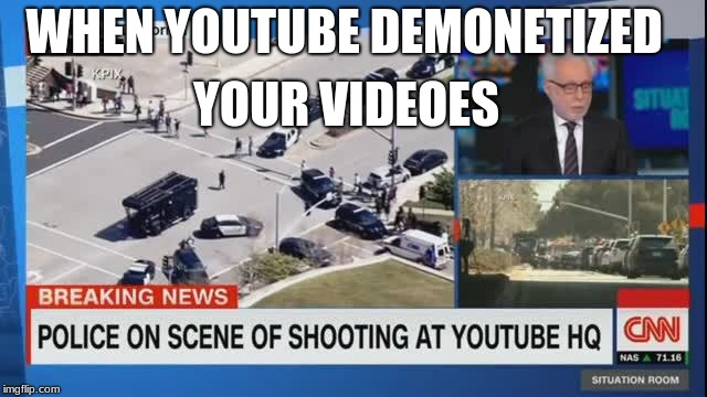WHEN YOUTUBE DEMONETIZED YOUR VIDEOES | image tagged in youtube,shooting | made w/ Imgflip meme maker