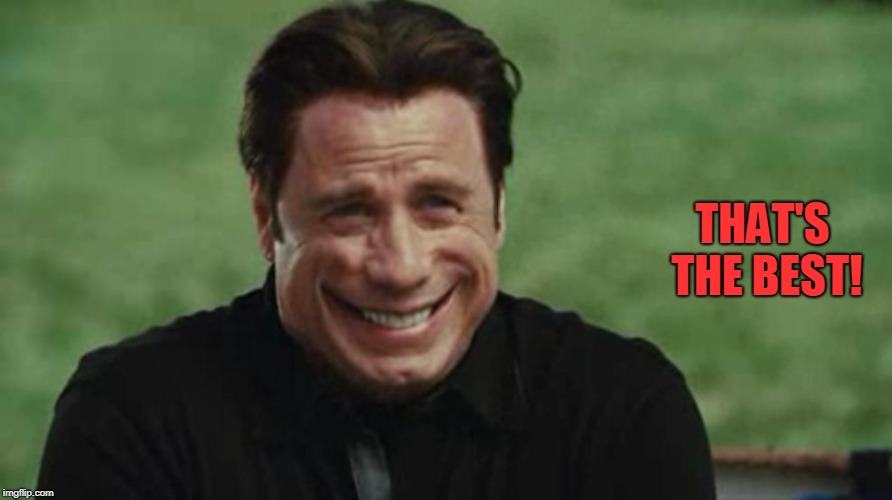 John Travolta Freaky | THAT'S THE BEST! | image tagged in john travolta freaky | made w/ Imgflip meme maker
