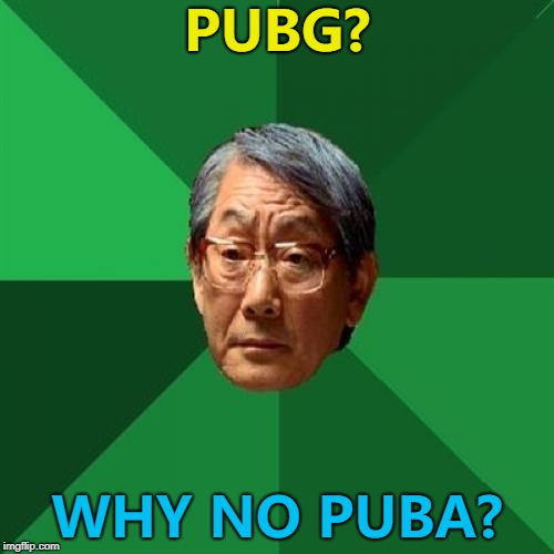 Pubh will be brilliant... :) | PUBG? WHY NO PUBA? | image tagged in memes,high expectations asian father,pubg,video games | made w/ Imgflip meme maker