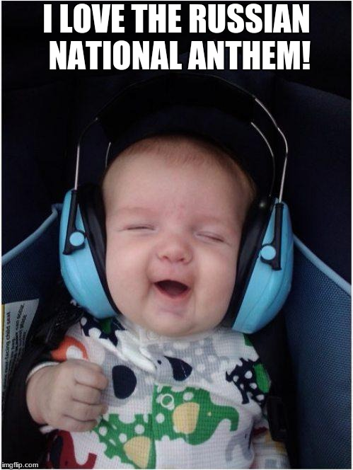 Jammin Baby | I LOVE THE RUSSIAN NATIONAL ANTHEM! | image tagged in memes,jammin baby | made w/ Imgflip meme maker