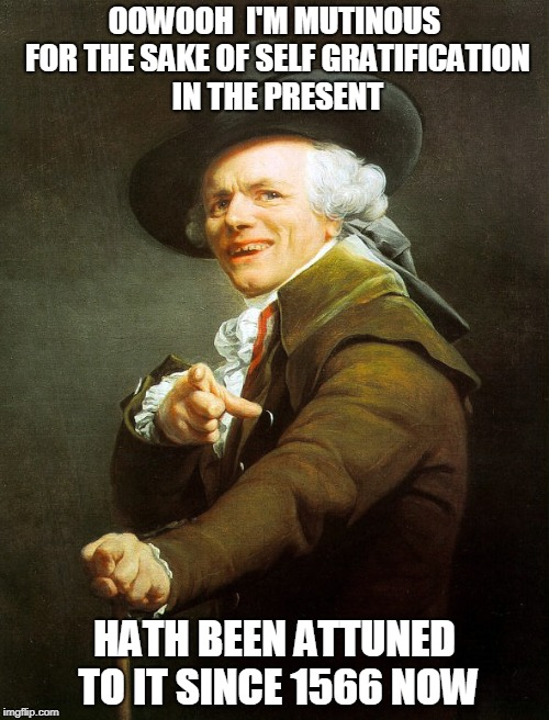 Joseph Ducreaux | OOWOOH  I'M MUTINOUS FOR THE SAKE OF SELF GRATIFICATION IN THE PRESENT HATH BEEN ATTUNED TO IT SINCE 1566 NOW | image tagged in joseph ducreaux | made w/ Imgflip meme maker