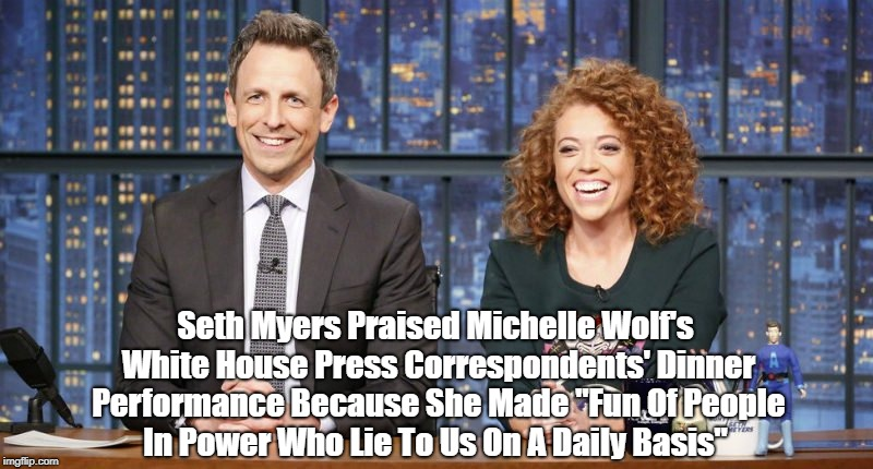 """Seth Myers Praises Michelle Wolf's Stand-Up Comedy Shtick At White House Press Correspondents' Dinner"" 