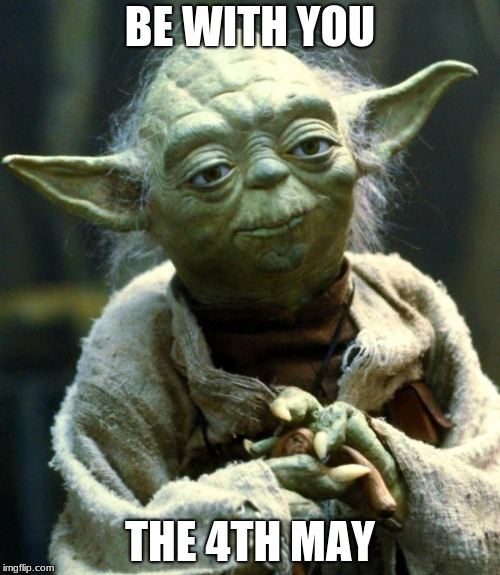 Star Wars Yoda Meme | BE WITH YOU THE 4TH MAY | image tagged in memes,star wars yoda | made w/ Imgflip meme maker