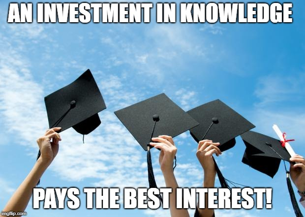 college graduation | AN INVESTMENT IN KNOWLEDGE PAYS THE BEST INTEREST! | image tagged in college graduation | made w/ Imgflip meme maker