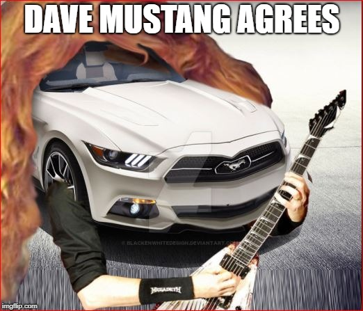 DAVE MUSTANG AGREES | made w/ Imgflip meme maker