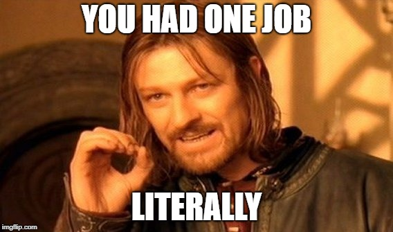One Does Not Simply Meme | YOU HAD ONE JOB LITERALLY | image tagged in memes,one does not simply | made w/ Imgflip meme maker